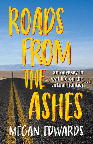 On the Road and Online: Roads From the Ashes: An Odyssey in Real Life on the Virtual Frontier, 20th Anniversary Edition